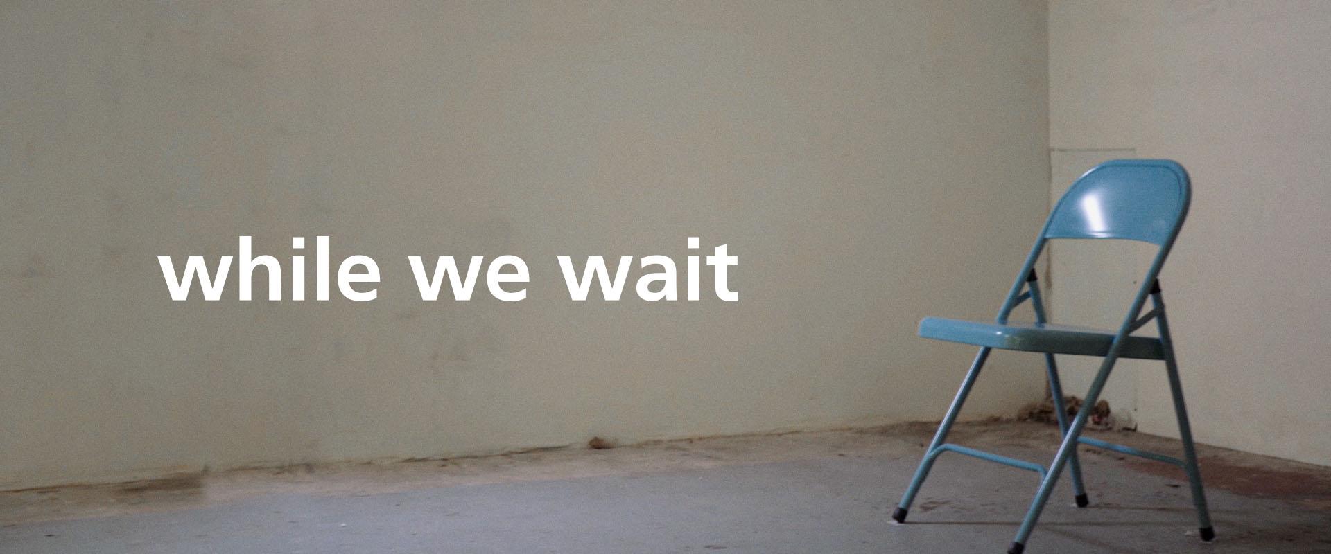 while we wait documentary